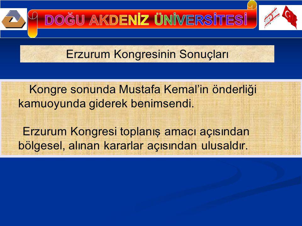 Kongre sonunda Mustafa Kemal'in önderliği kamuoyunda giderek benimsendi. Erzurum Kongresi toplanış amacı açısından bölgesel, alınan kararlar açısından