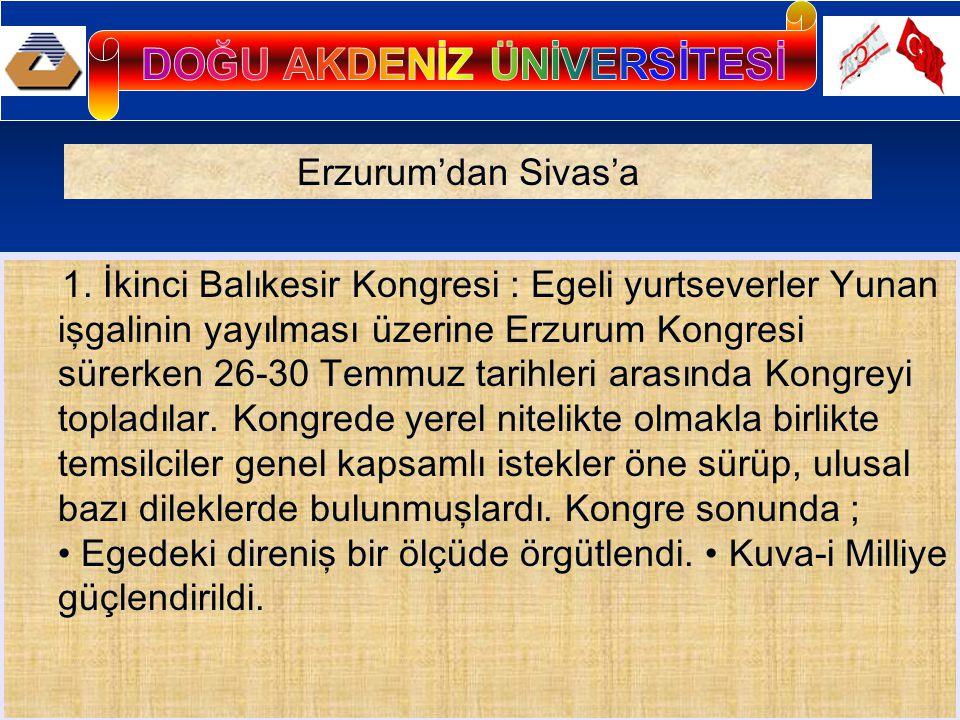 1. İkinci Balıkesir Kongresi : Egeli yurtseverler Yunan işgalinin yayılması üzerine Erzurum Kongresi sürerken 26-30 Temmuz tarihleri arasında Kongreyi