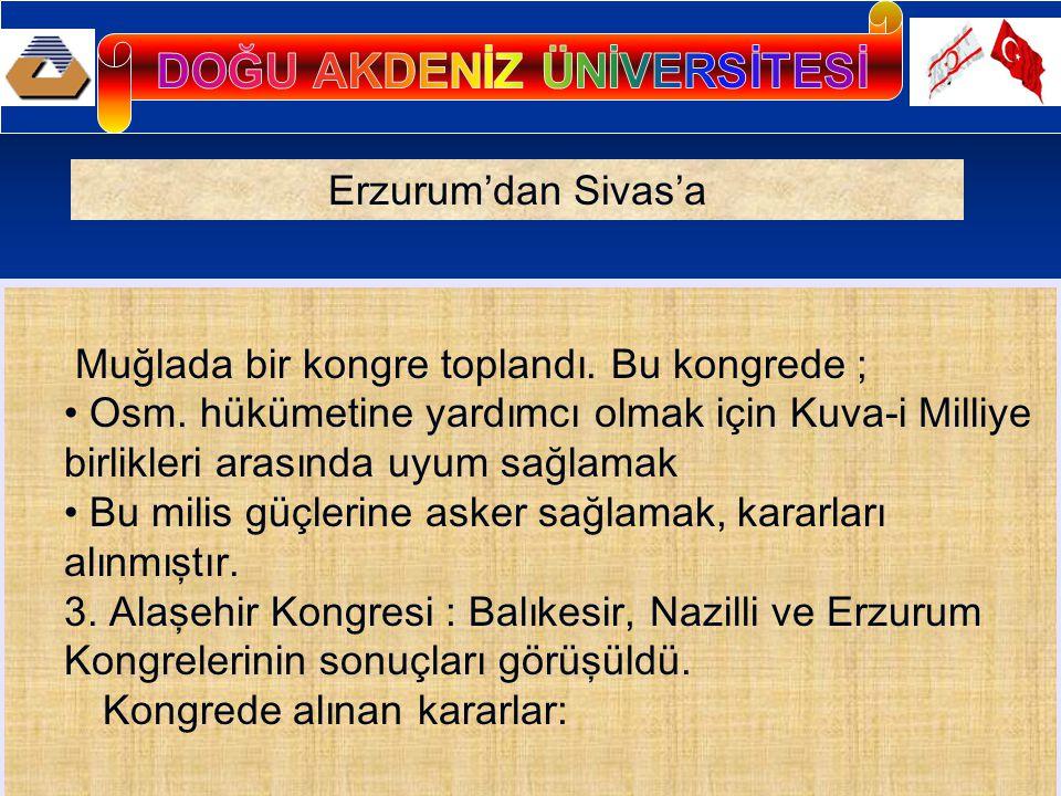 Muğlada bir kongre toplandı. Bu kongrede ; Osm. hükümetine yardımcı olmak için Kuva-i Milliye birlikleri arasında uyum sağlamak Bu milis güçlerine ask