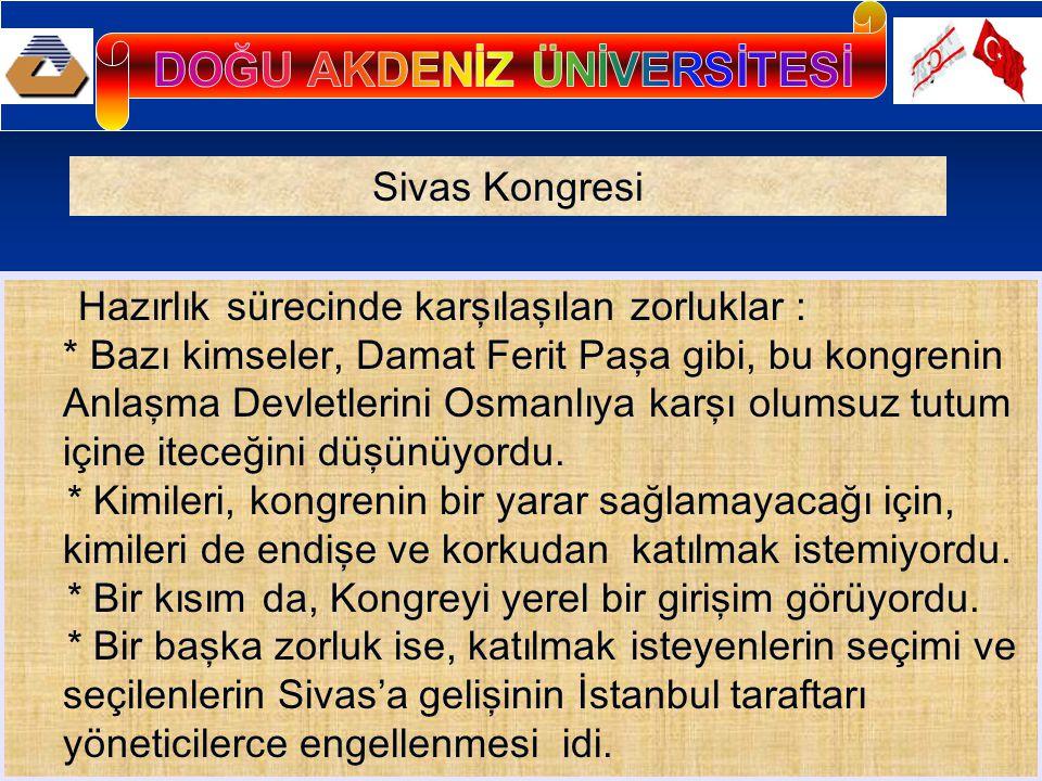 Hazırlık sürecinde karşılaşılan zorluklar : * Bazı kimseler, Damat Ferit Paşa gibi, bu kongrenin Anlaşma Devletlerini Osmanlıya karşı olumsuz tutum iç