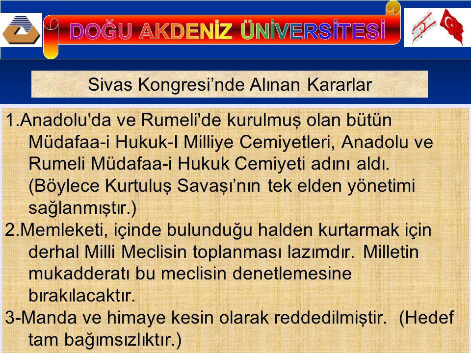 1.Anadolu'da ve Rumeli'de kurulmuş olan bütün Müdafaa-i Hukuk-I Milliye Cemiyetleri, Anadolu ve Rumeli Müdafaa-i Hukuk Cemiyeti adını aldı. (Böylece K