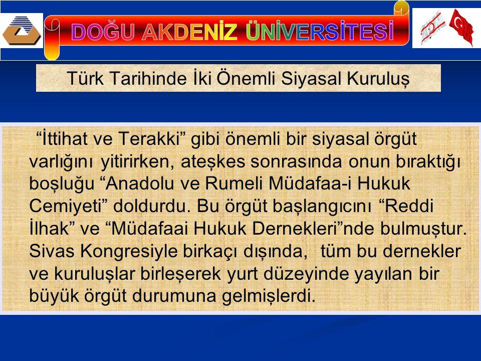 İttihat ve Terakki gibi önemli bir siyasal örgüt varlığını yitirirken, ateşkes sonrasında onun bıraktığı boşluğu Anadolu ve Rumeli Müdafaa-i Hukuk Cemiyeti doldurdu.