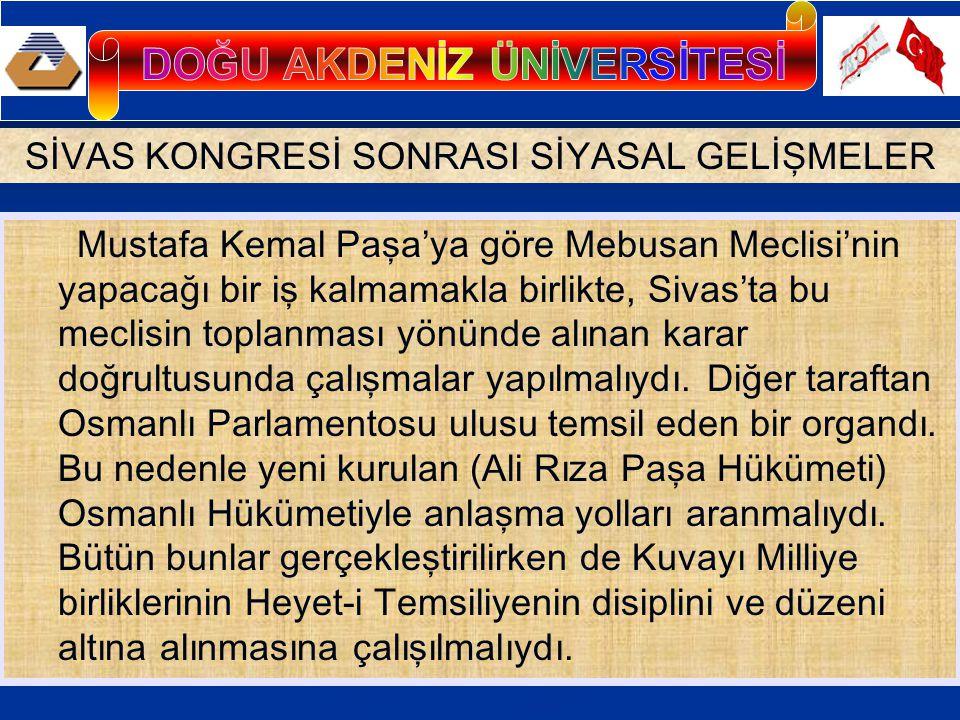Mustafa Kemal Paşa'ya göre Mebusan Meclisi'nin yapacağı bir iş kalmamakla birlikte, Sivas'ta bu meclisin toplanması yönünde alınan karar doğrultusunda çalışmalar yapılmalıydı.