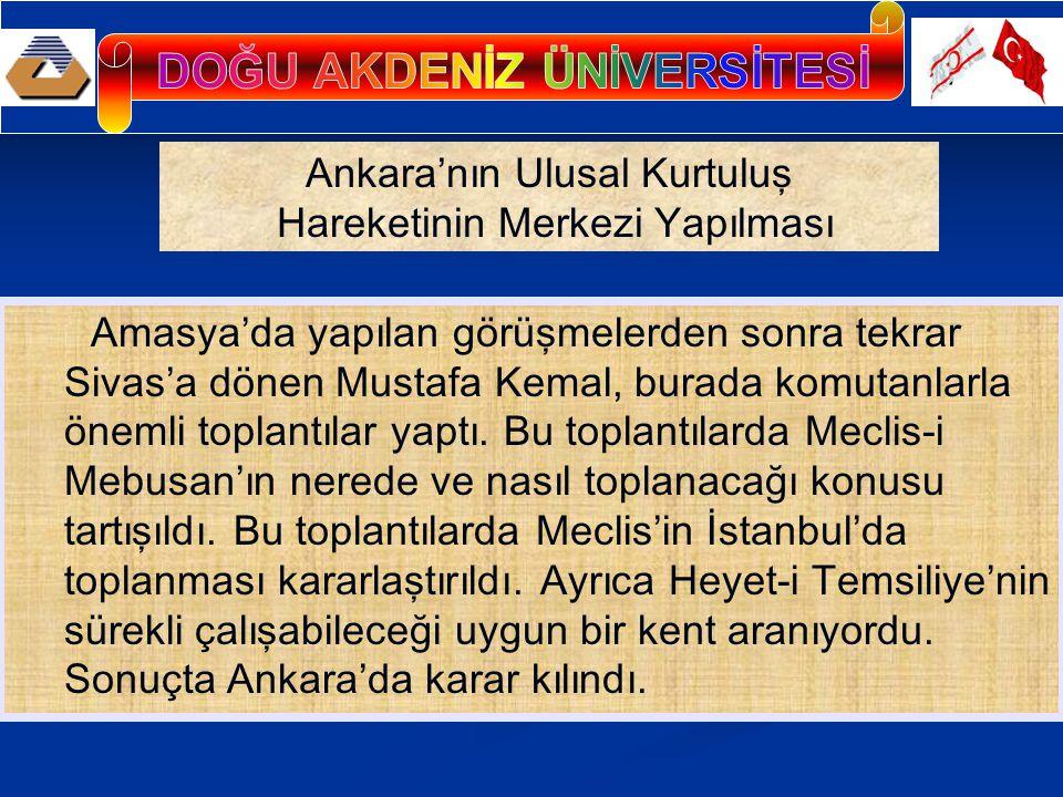 Amasya'da yapılan görüşmelerden sonra tekrar Sivas'a dönen Mustafa Kemal, burada komutanlarla önemli toplantılar yaptı.