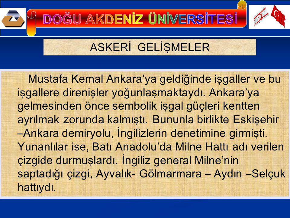 Mustafa Kemal Ankara'ya geldiğinde işgaller ve bu işgallere direnişler yoğunlaşmaktaydı.