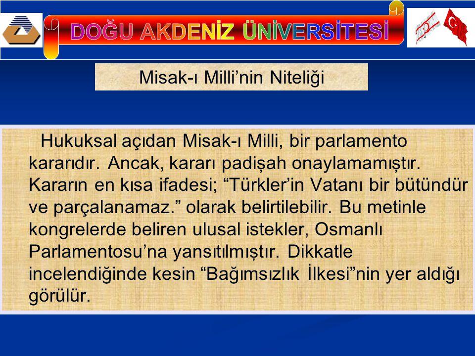 Hukuksal açıdan Misak-ı Milli, bir parlamento kararıdır.