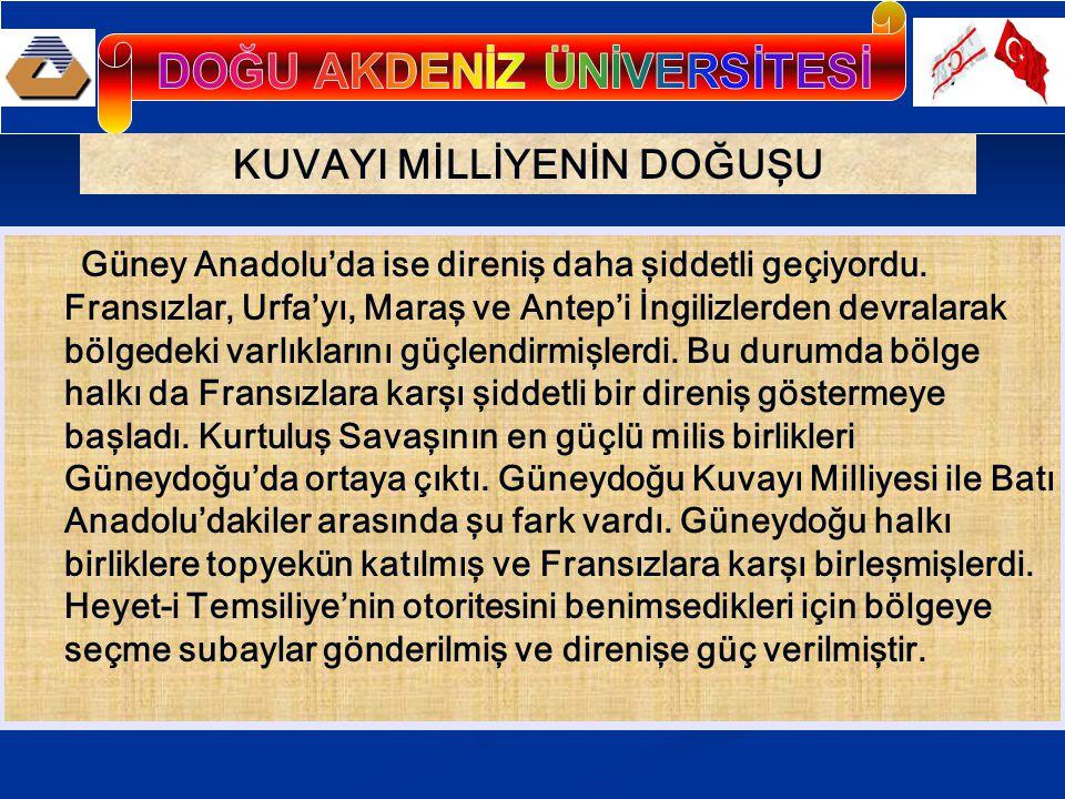 Güney Anadolu'da ise direniş daha şiddetli geçiyordu.