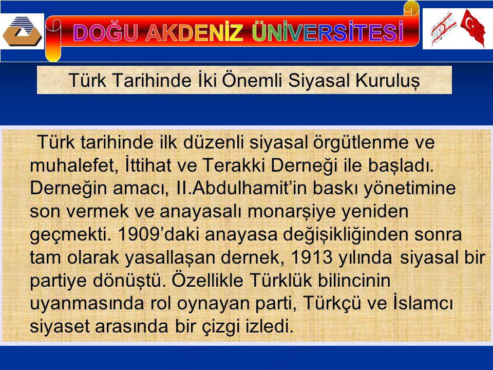 Türk tarihinde ilk düzenli siyasal örgütlenme ve muhalefet, İttihat ve Terakki Derneği ile başladı.