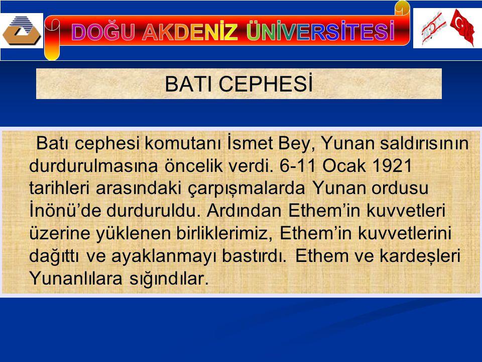 BATI CEPHESİ Batı cephesi komutanı İsmet Bey, Yunan saldırısının durdurulmasına öncelik verdi.