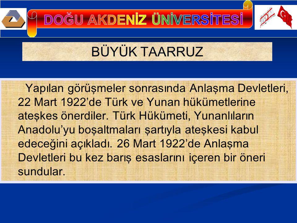 BÜYÜK TAARRUZ Yapılan görüşmeler sonrasında Anlaşma Devletleri, 22 Mart 1922'de Türk ve Yunan hükümetlerine ateşkes önerdiler.