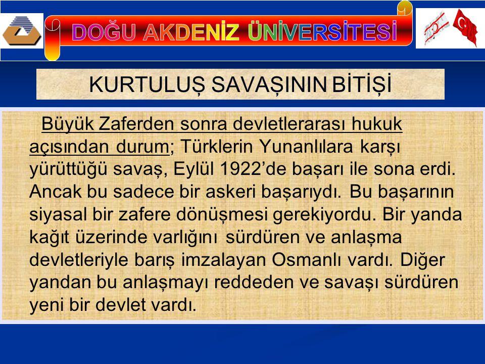 KURTULUŞ SAVAŞININ BİTİŞİ Büyük Zaferden sonra devletlerarası hukuk açısından durum; Türklerin Yunanlılara karşı yürüttüğü savaş, Eylül 1922'de başarı ile sona erdi.