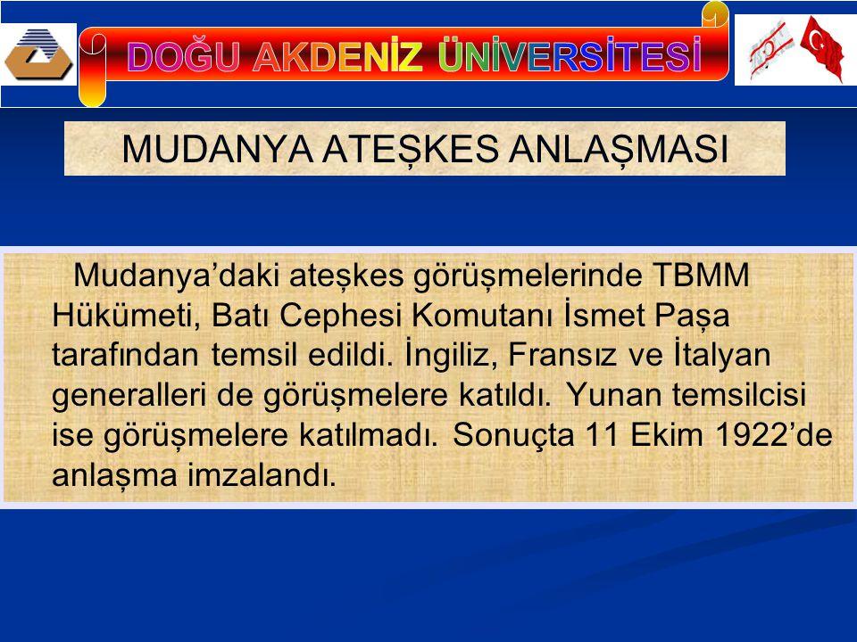 MUDANYA ATEŞKES ANLAŞMASI Mudanya'daki ateşkes görüşmelerinde TBMM Hükümeti, Batı Cephesi Komutanı İsmet Paşa tarafından temsil edildi.