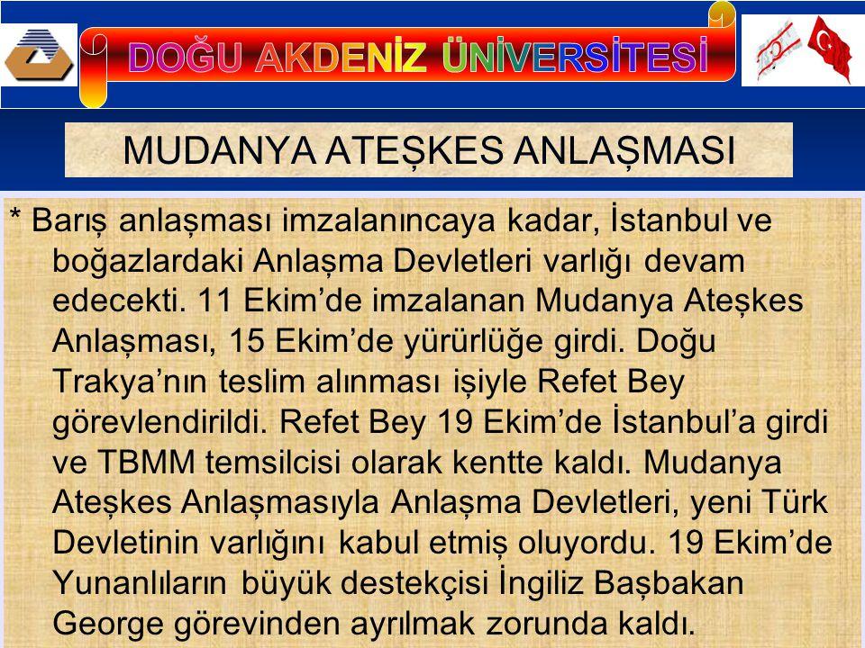 MUDANYA ATEŞKES ANLAŞMASI * Barış anlaşması imzalanıncaya kadar, İstanbul ve boğazlardaki Anlaşma Devletleri varlığı devam edecekti.