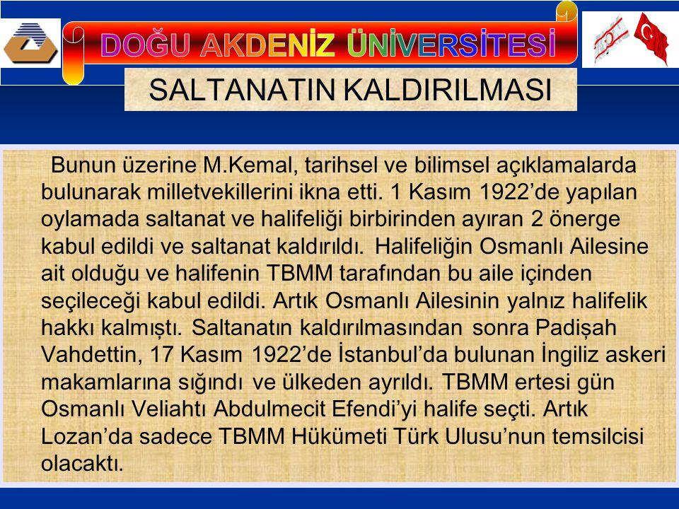 SALTANATIN KALDIRILMASI Bunun üzerine M.Kemal, tarihsel ve bilimsel açıklamalarda bulunarak milletvekillerini ikna etti.