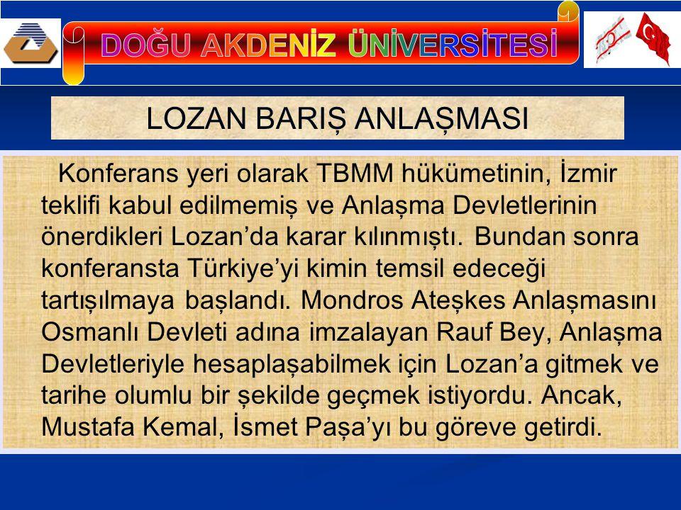 LOZAN BARIŞ ANLAŞMASI Konferans yeri olarak TBMM hükümetinin, İzmir teklifi kabul edilmemiş ve Anlaşma Devletlerinin önerdikleri Lozan'da karar kılınmıştı.