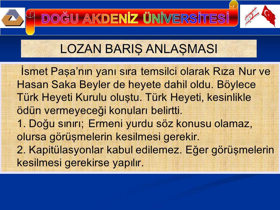 LOZAN BARIŞ ANLAŞMASI İsmet Paşa'nın yanı sıra temsilci olarak Rıza Nur ve Hasan Saka Beyler de heyete dahil oldu.