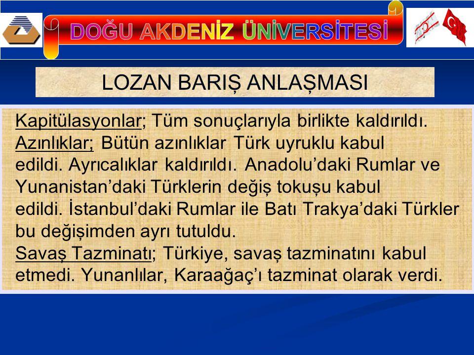 LOZAN BARIŞ ANLAŞMASI Kapitülasyonlar; Tüm sonuçlarıyla birlikte kaldırıldı.