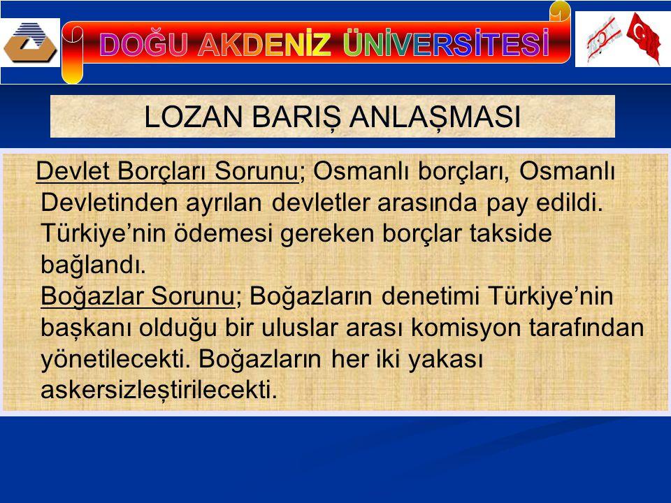LOZAN BARIŞ ANLAŞMASI Devlet Borçları Sorunu; Osmanlı borçları, Osmanlı Devletinden ayrılan devletler arasında pay edildi.