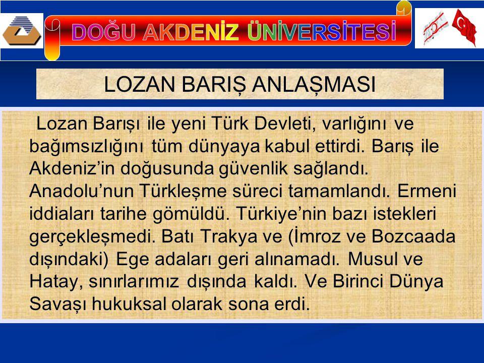 LOZAN BARIŞ ANLAŞMASI Lozan Barışı ile yeni Türk Devleti, varlığını ve bağımsızlığını tüm dünyaya kabul ettirdi.