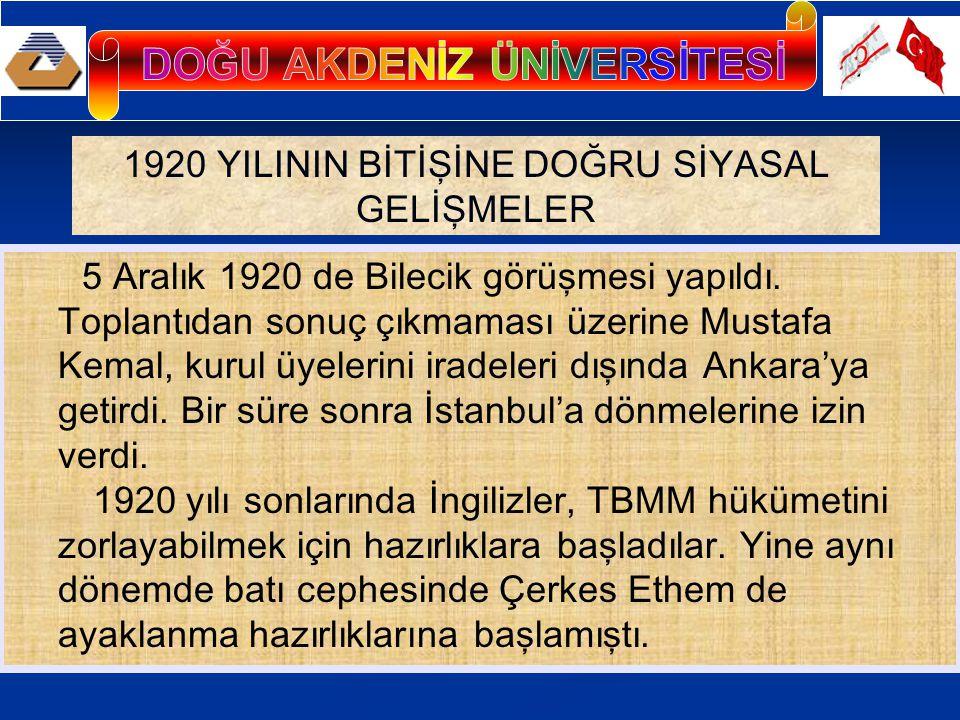 1920 YILININ BİTİŞİNE DOĞRU SİYASAL GELİŞMELER 5 Aralık 1920 de Bilecik görüşmesi yapıldı.