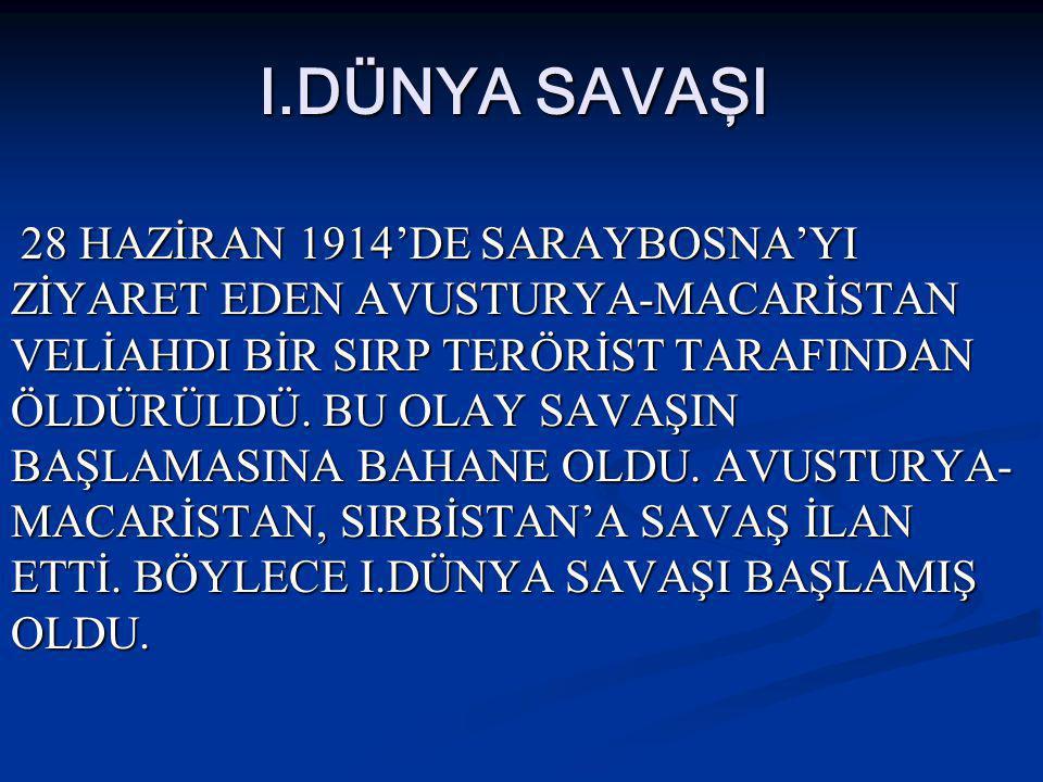 I.DÜNYA SAVAŞI 28 HAZİRAN 1914'DE SARAYBOSNA'YI ZİYARET EDEN AVUSTURYA-MACARİSTAN VELİAHDI BİR SIRP TERÖRİST TARAFINDAN ÖLDÜRÜLDÜ.