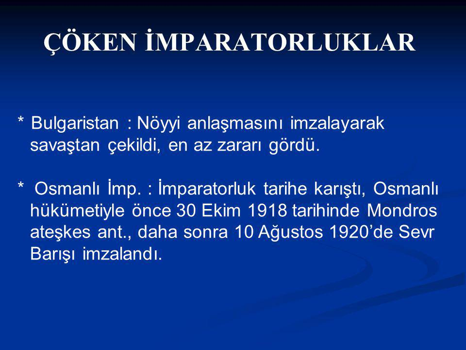 ÇÖKEN İMPARATORLUKLAR * Bulgaristan : Nöyyi anlaşmasını imzalayarak savaştan çekildi, en az zararı gördü.