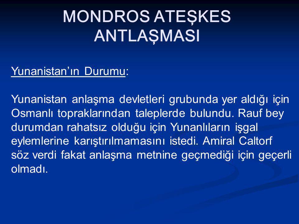 MONDROS ATEŞKES ANTLAŞMASI Yunanistan'ın Durumu: Yunanistan anlaşma devletleri grubunda yer aldığı için Osmanlı topraklarından taleplerde bulundu.