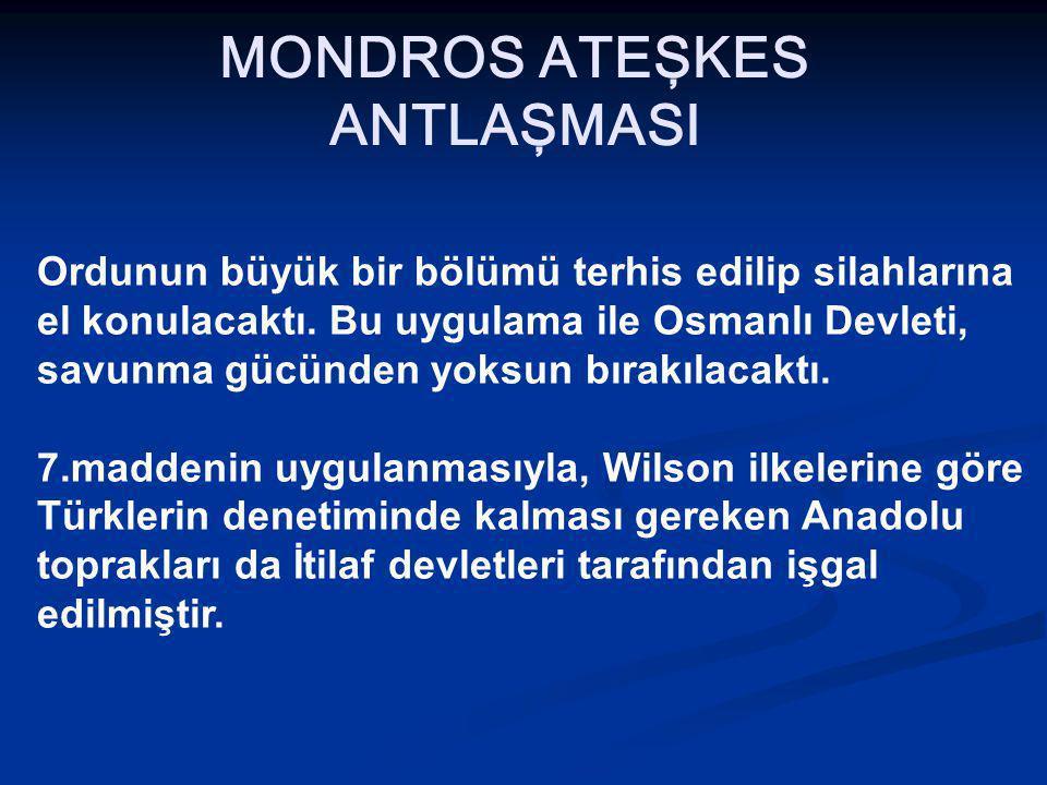 MONDROS ATEŞKES ANTLAŞMASI Ordunun büyük bir bölümü terhis edilip silahlarına el konulacaktı.