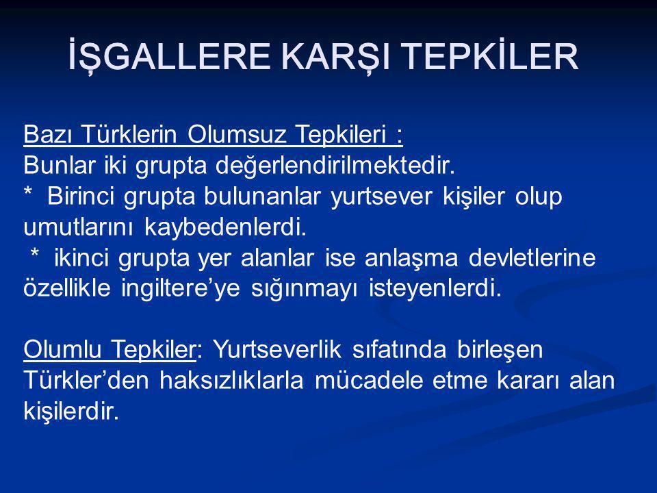 İŞGALLERE KARŞI TEPKİLER Bazı Türklerin Olumsuz Tepkileri : Bunlar iki grupta değerlendirilmektedir.