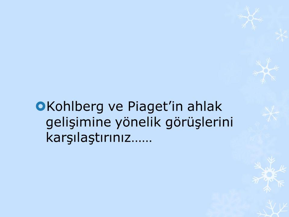  Kohlberg ve Piaget'in ahlak gelişimine yönelik görüşlerini karşılaştırınız……