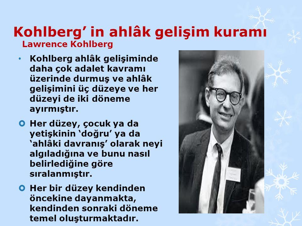 Kohlberg' in ahlâk gelişim kuramı Lawrence Kohlberg Kohlberg ahlâk gelişiminde daha çok adalet kavramı üzerinde durmuş ve ahlâk gelişimini üç düzeye v