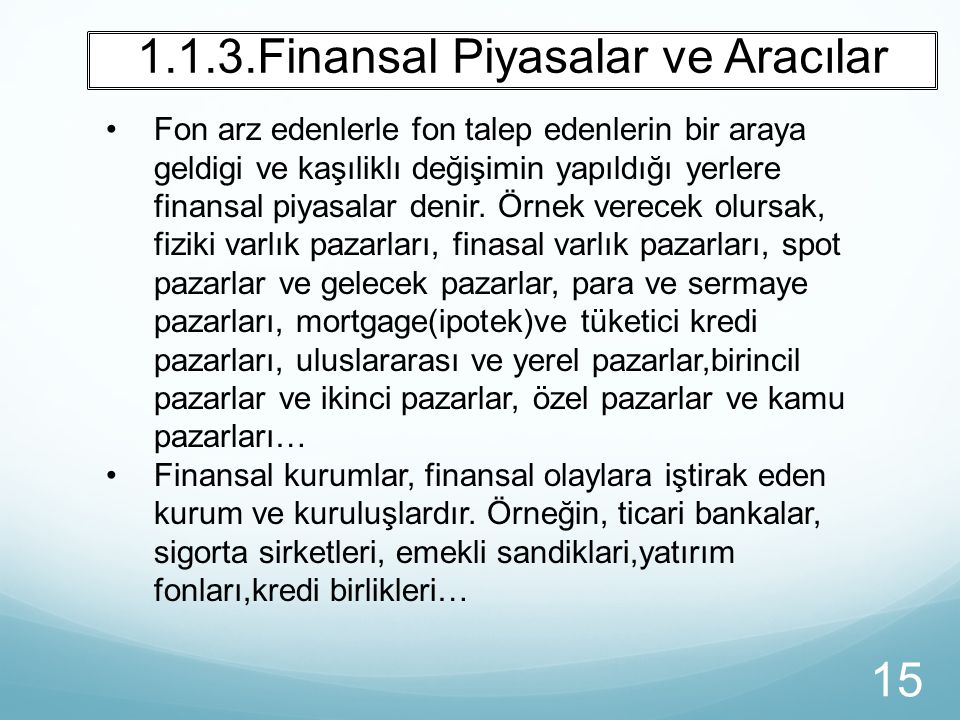 1.1.3.Finansal Piyasalar ve Aracılar 15 Fon arz edenlerle fon talep edenlerin bir araya geldigi ve kaşıliklı değişimin yapıldığı yerlere finansal piya