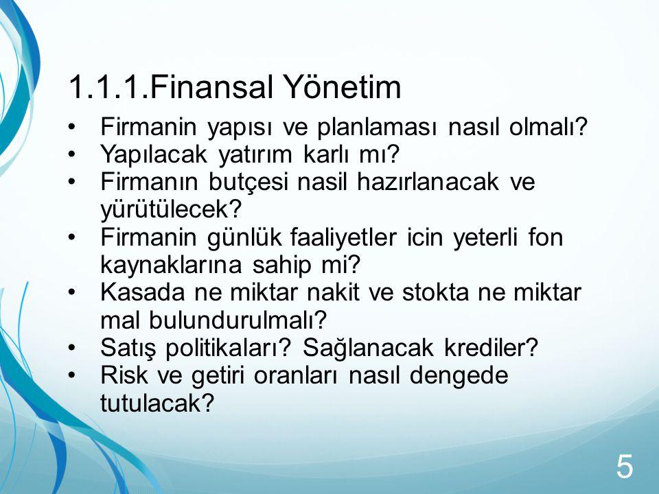 1.1.1.Finansal Yönetim Firmanin yapısı ve planlaması nasıl olmalı? Yapılacak yatırım karlı mı? Firmanın butçesi nasil hazırlanacak ve yürütülecek? Fir