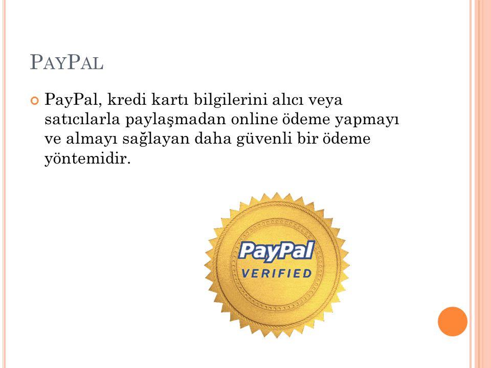 P AY P AL PayPal, kredi kartı bilgilerini alıcı veya satıcılarla paylaşmadan online ödeme yapmayı ve almayı sağlayan daha güvenli bir ödeme yöntemidir.
