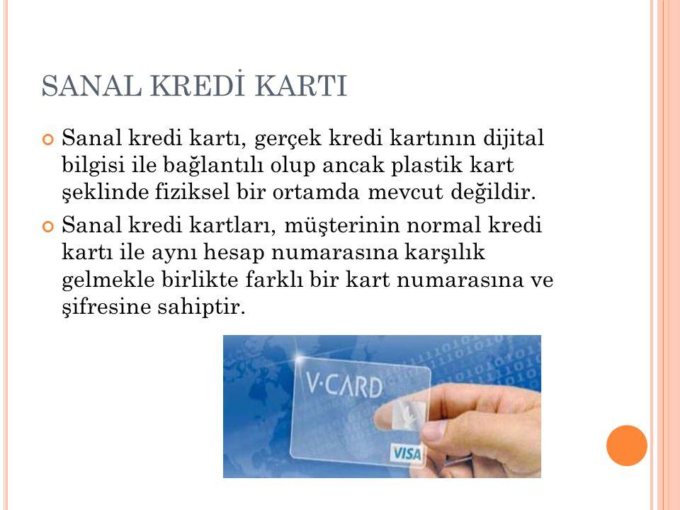 SANAL KREDİ KARTI Sanal kredi kartı, gerçek kredi kartının dijital bilgisi ile bağlantılı olup ancak plastik kart şeklinde fiziksel bir ortamda mevcut değildir.