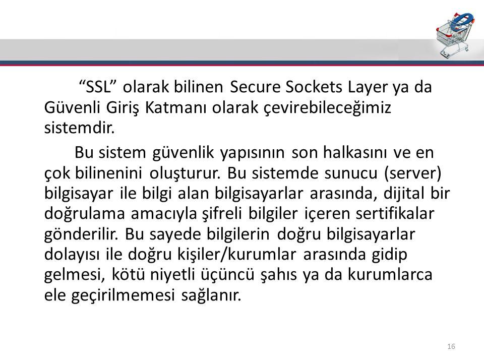 """Güvenlik(SSL) """"SSL"""" olarak bilinen Secure Sockets Layer ya da Güvenli Giriş Katmanı olarak çevirebileceğimiz sistemdir. Bu sistem güvenlik yapısının s"""