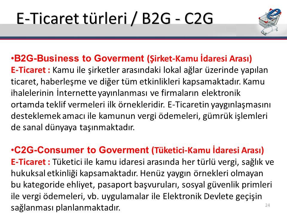 E-Ticaret türleri / B2G - C2G B2G-Business to Goverment (Şirket-Kamu İdaresi Arası) E-Ticaret : Kamu ile şirketler arasındaki lokal ağlar üzerinde yap