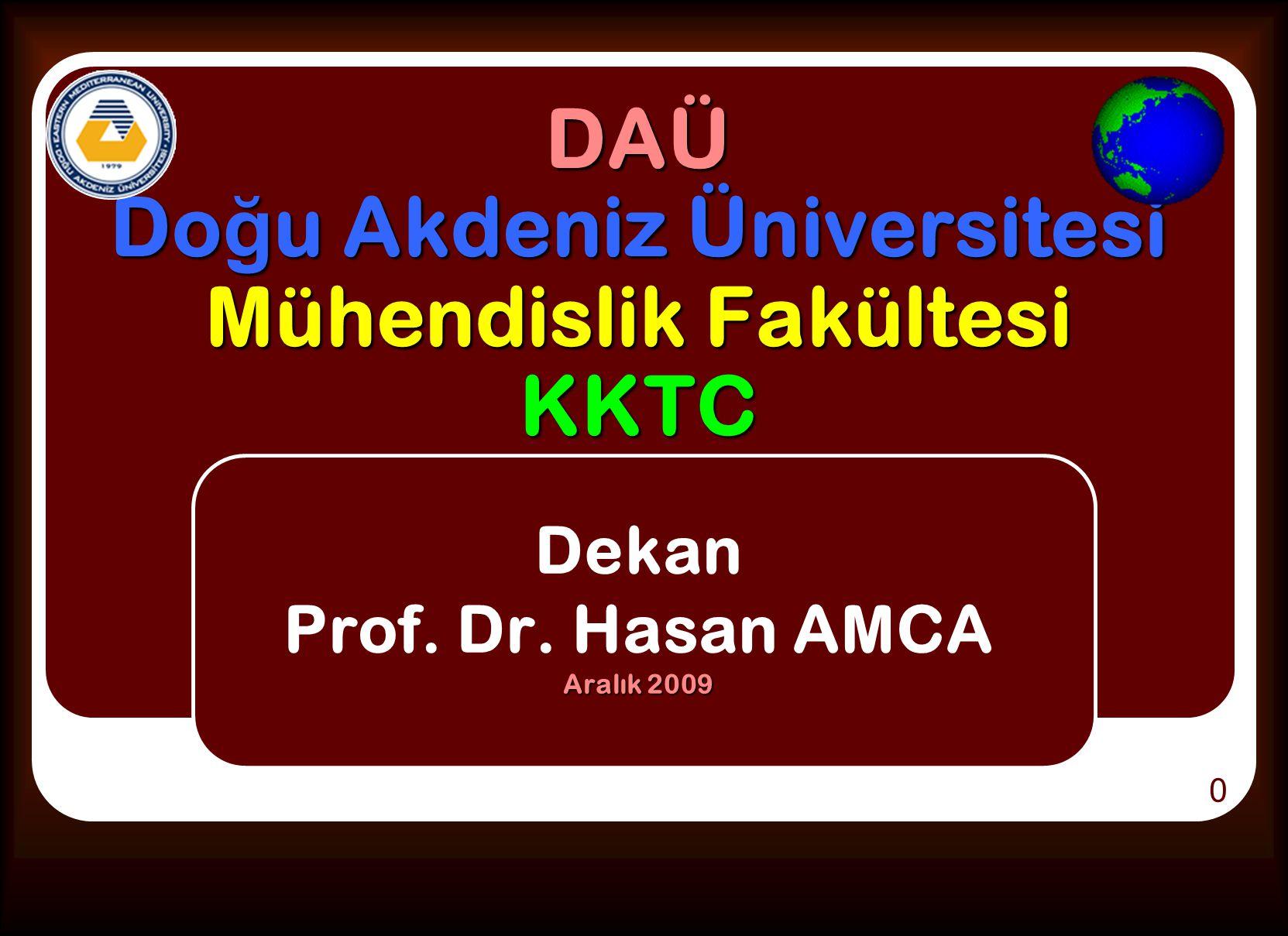 DAÜ Do ğ u Akdeniz Üniversitesi Mühendislik Fakültesi KKTC Dekan Prof. Dr. Hasan AMCA Aralık 2009 0