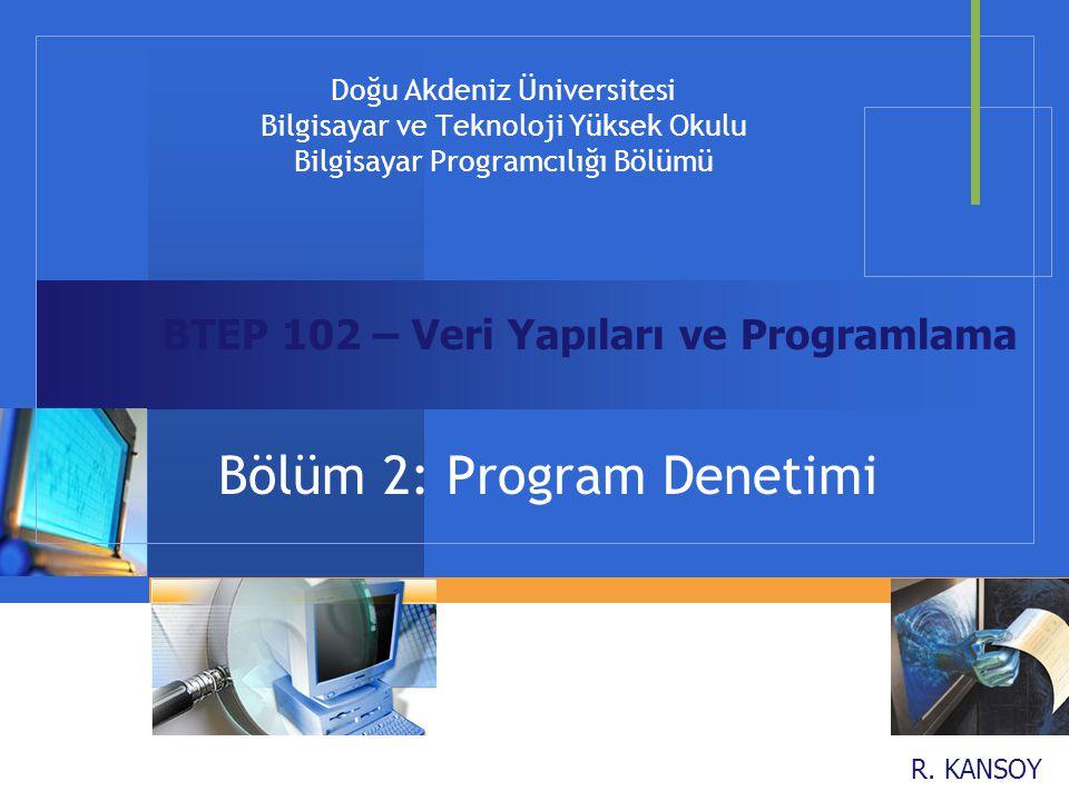 Doğu Akdeniz Üniversitesi Bilgisayar ve Teknoloji Yüksek Okulu Bilgisayar Programcılığı Bölümü R. KANSOY Bölüm 2: Program Denetimi BTEP 102 – Veri Yap