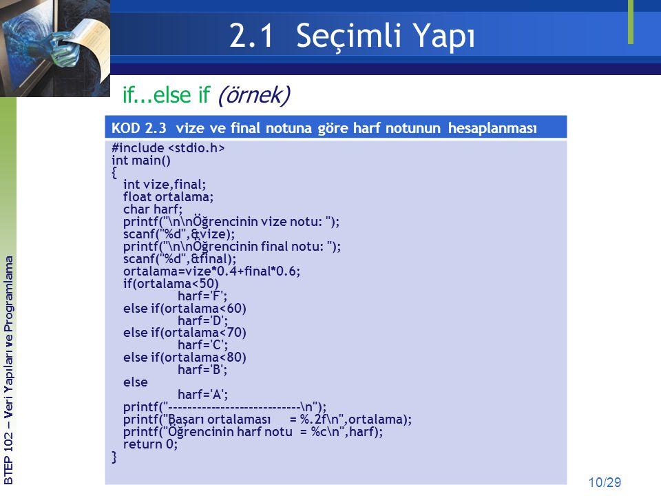 2.1 Seçimli Yapı 10/29 if...else if (örnek) KOD 2.3 vize ve final notuna göre harf notunun hesaplanması #include int main() { int vize,final; float or