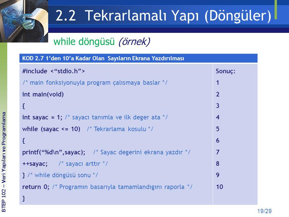 2.2 Tekrarlamalı Yapı (Döngüler) 19/29 while döngüsü (örnek) KOD 2.7 1'den 10'a Kadar Olan Sayıların Ekrana Yazdırılması #include /* main fonksiyonuyl