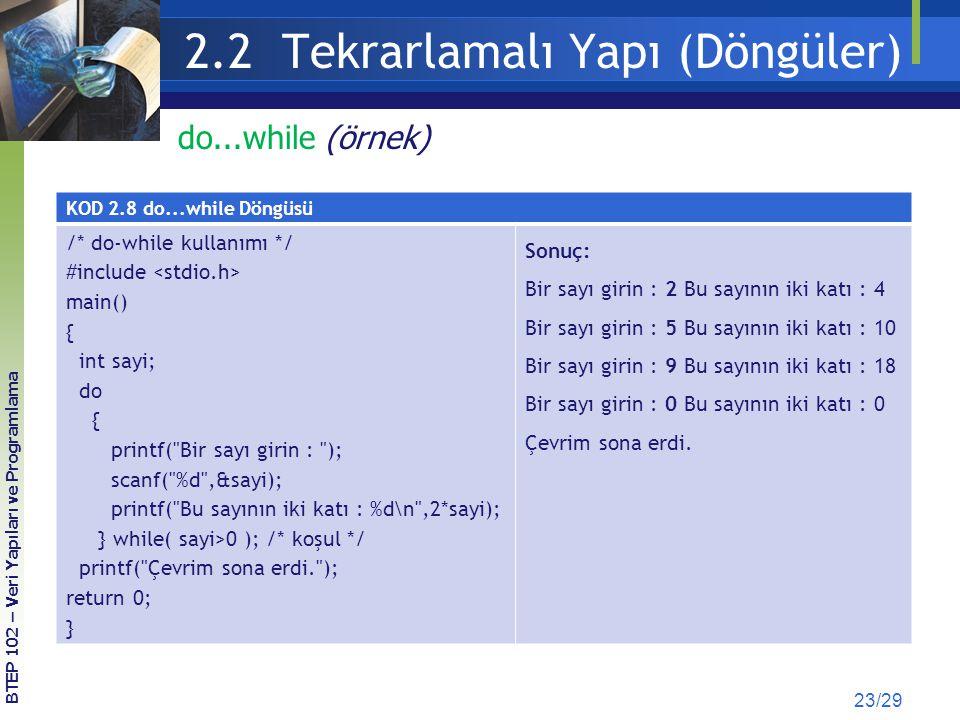 2.2 Tekrarlamalı Yapı (Döngüler) 23/29 do...while (örnek) KOD 2.8 do...while Döngüsü /* do-while kullanımı */ #include main() { int sayi; do { printf(