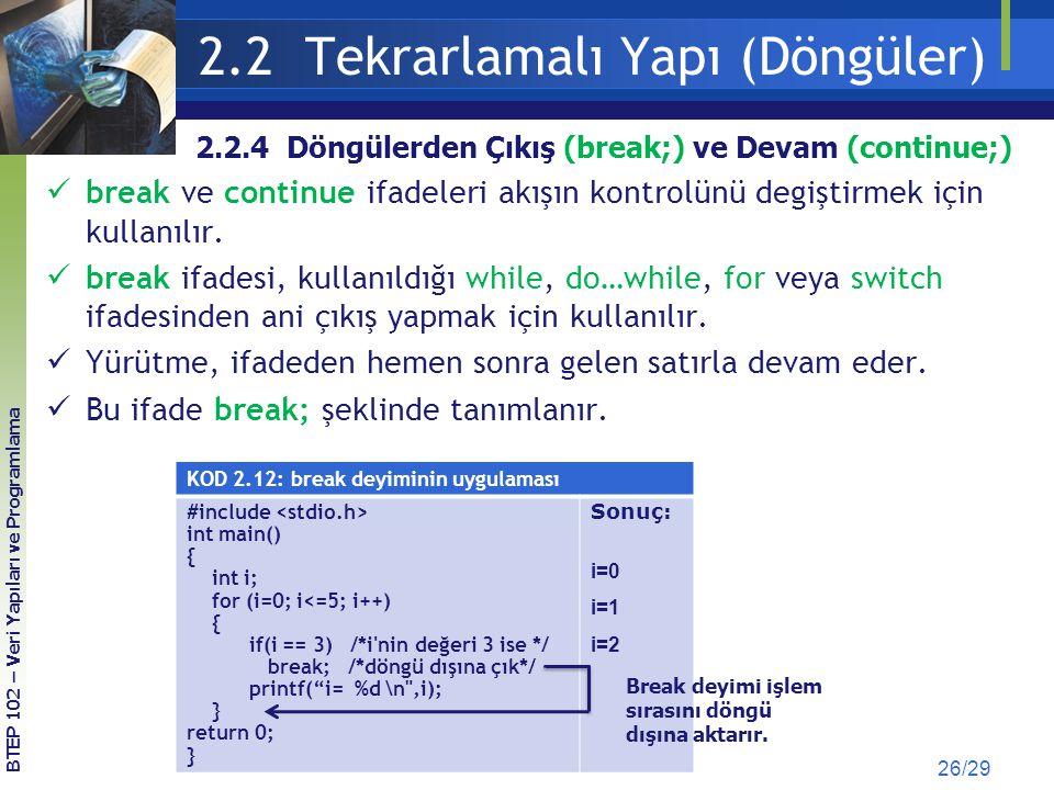 2.2 Tekrarlamalı Yapı (Döngüler) break ve continue ifadeleri akışın kontrolünü degiştirmek için kullanılır. break ifadesi, kullanıldığı while, do…whil