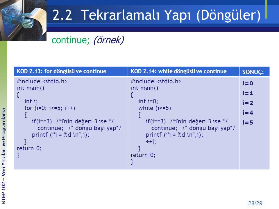 2.2 Tekrarlamalı Yapı (Döngüler) 28/29 KOD 2.13: for döngüsü ve continueKOD 2.14: while döngüsü ve continue SONUÇ: #include int main() { int i; for (i