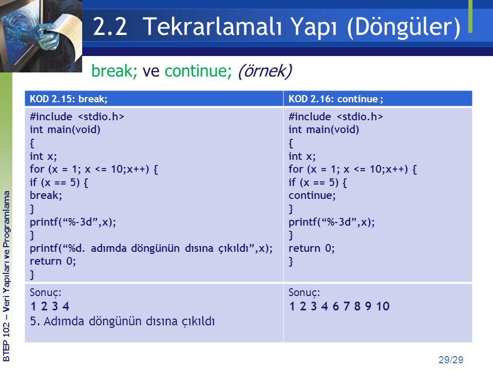 2.2 Tekrarlamalı Yapı (Döngüler) 29/29 KOD 2.15: break;KOD 2.16: continue ; #include int main(void) { int x; for (x = 1; x <= 10;x++) { if (x == 5) {