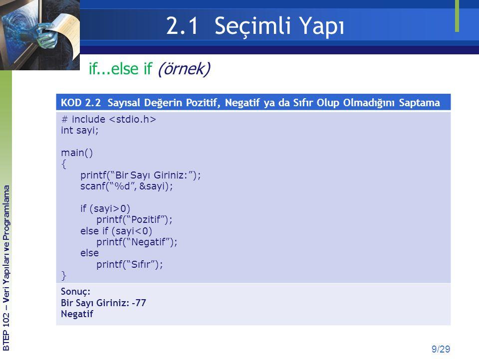 2.1 Seçimli Yapı 9/29 if...else if (örnek) KOD 2.2 Sayısal Değerin Pozitif, Negatif ya da Sıfır Olup Olmadığını Saptama # include int sayi; main() { p