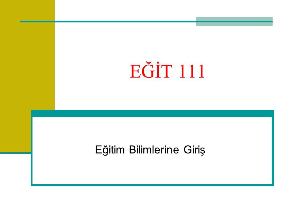 EĞİT 111 Eğitim Bilimlerine Giriş