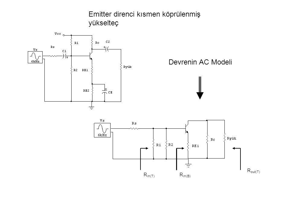 Emitter direnci kısmen köprülenmiş yükselteç R in(B) R in(T) R out(T) Devrenin AC Modeli