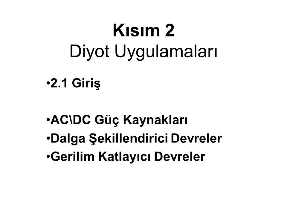 Kısım 2 Diyot Uygulamaları 2.1 Giriş AC\DC Güç Kaynakları Dalga Şekillendirici Devreler Gerilim Katlayıcı Devreler