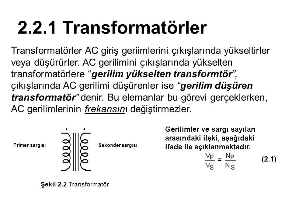 Gerilimler ve sargı sayıları arasındaki ilşki, aşağıdaki ifade ile açıklanmaktadır. = 2.2.1 Transformatörler Transformatörler AC giriş geriimlerini çı